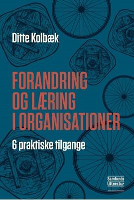 Forandring og læring i organisationer Ditte Kolbæk 9788759334096