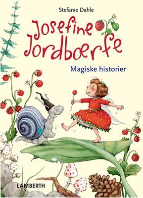 Josefine Jordbærfe - Fortryllende fortællinger fra Jordbærdalen Stefanie Dahle 9788772248813