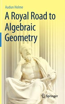A Royal Road to Algebraic Geometry Audun Holme 9783642192241