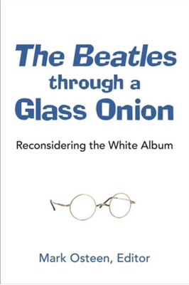 The Beatles through a Glass Onion Mark Osteen 9780472074082