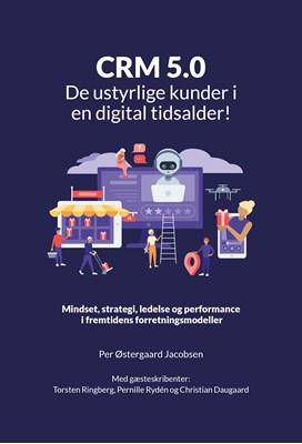CRM 5.0 – De ustyrlige kunder i en digital tidsalder Per Østergaard Jacobsen 9788799571437