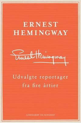 Udvalgte reportager fra fire årtier Ernest Hemingway 9788711914052