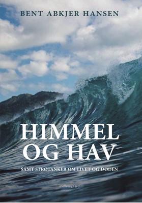 Himmel og Hav – samt strøtanker om livet og døden Bent Abkjer  Hansen 9788772188546