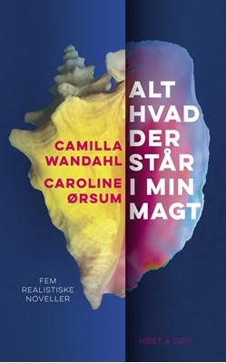 Alt hvad der står i min magt Caroline Ørsum, Camilla Wandahl 9788763865135