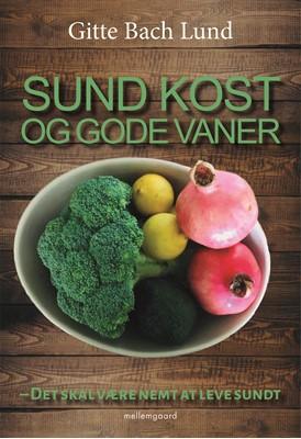 Sund kost og gode vaner - det skal være nemt at leve sundt Gitte Bach  Lund 9788772188744