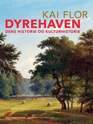 Dyrehaven. Dens historie og kulturhistorie Kai Flor 9788726326048