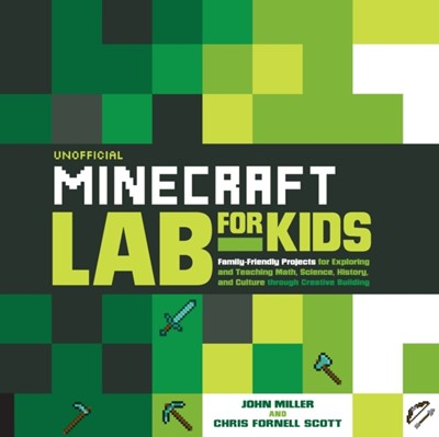 Unofficial Minecraft Lab for Kids Chris Scott, John Miller 9781631591174