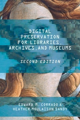 Digital Preservation for Libraries, Archives, and Museums Heather Moulaison Sandy, Edward M. Corrado 9781442278721