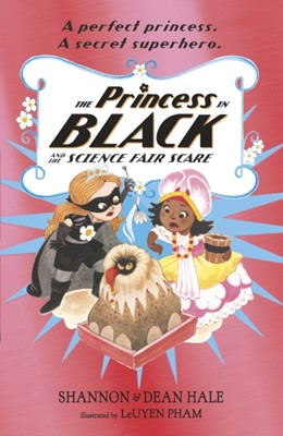 The Princess in Black and the Science Fair Scare Dean Hale, Shannon Hale 9781406385427