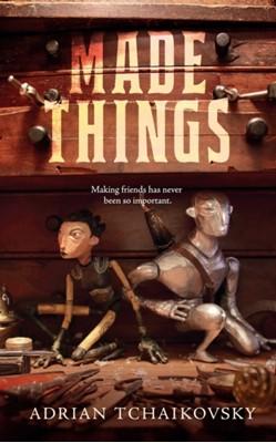 Made Things Adrian Tchaikovsky 9781250232991