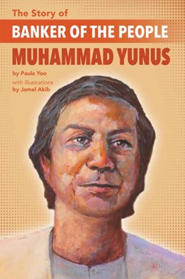 The Story Of Banker Of The People Muhammad Yunus Paula Yoo 9781643790060