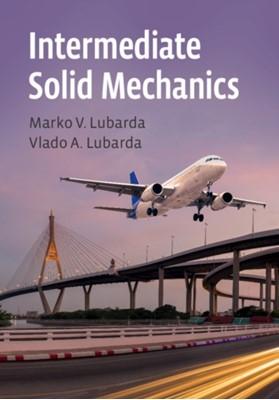 Intermediate Solid Mechanics Vlado A. (University of California Lubarda, Marko V. Lubarda 9781108499606