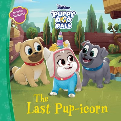 Puppy Dog Pals The Last Pup-icorn Disney Book Group 9781368052900