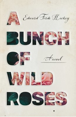 A Bunch of Wild Roses Edward Forde Hickey 9781838592486