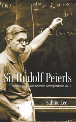 Sir Rudolf Peierls: Selected Private And Scientific Correspondence (Volume 2) Sabine (Univ Of Birmingham Lee 9789812797063