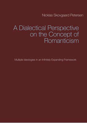 A Dialectical Perspective on the Concept of Romanticism Nicklas Skovgaard Petersen 9788743063414