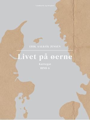 Livet på øerne. Bind 6. Kattegat Erik Aalbæk Jensen 9788726295108