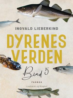 Dyrenes verden. Bind 5 Ingvald Lieberkind 9788726012378