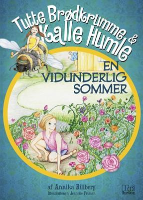 Tutte Brødkrumme og Kalle Humle - En vidunderlig sommer Annika Billberg 9788793726352