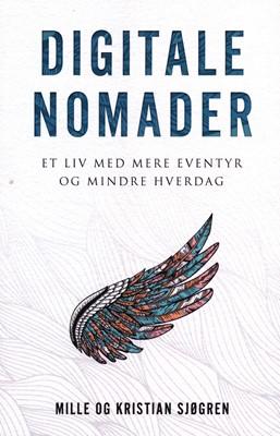 Digitale Nomader et liv med mere eventyr og mindre hverdag Mille Sjøgren, Kristian Sjøgren, Mille 9788797132739