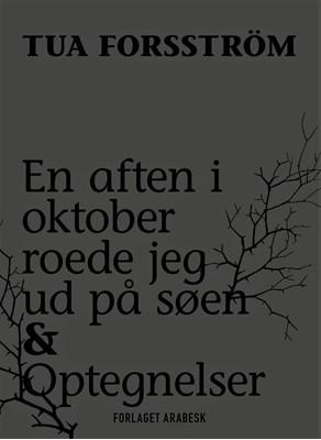 En aften i oktober roede jeg ud på søen & Optegnelser Tua Forsström 9788793819016