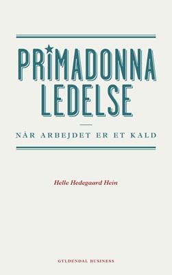 Primadonnaledelse Helle Hedegaard Hein 9788702101126