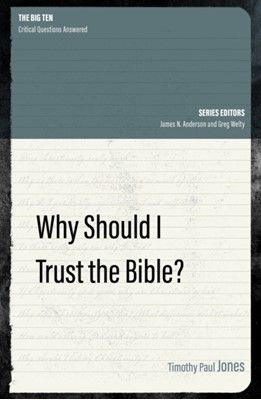Why Should I Trust the Bible? Timothy Paul Jones 9781527104747