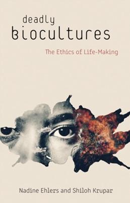 Deadly Biocultures Shiloh Krupar, Nadine Ehlers 9781517905071