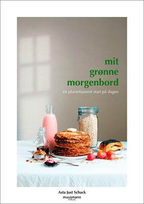 Mit grønne morgenbord Asta Just Schack 9788793867000