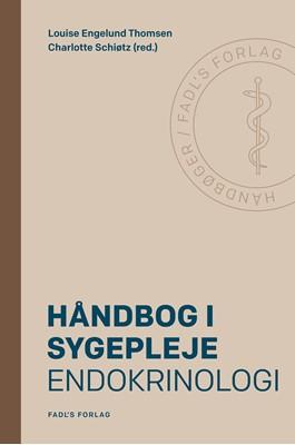 Håndbog i sygepleje: Endokrinologi Charlotte Schiøtz, Louise Engelund Thomsen (red.) 9788793590960