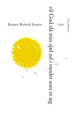 Vil Gud slå min sjæl ud i vandet som et æg Kasper Ralsted Jensen 9788793404823