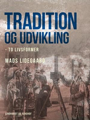 Tradition og udvikling – to livsformer Mads Lidegaard 9788726296211