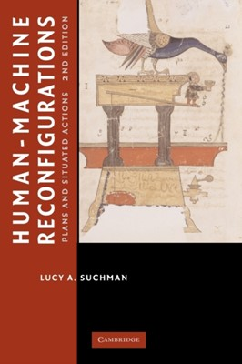 Human-Machine Reconfigurations Lucy A. Suchman, Lucy Suchman 9780521675888