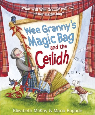 Wee Granny's Magic Bag and the Ceilidh Elizabeth McKay 9781782506522