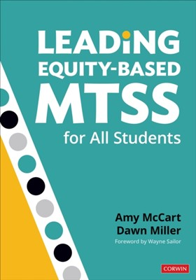 Leading Equity-Based MTSS for All Students Dawn Dee Miller, Amy McCart 9781544372853