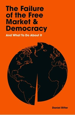 The Failure of the Free Market and Democracy Daniel Ritter 9781788164320