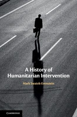 A History of Humanitarian Intervention Mark Swatek-Evenstein 9781107061927