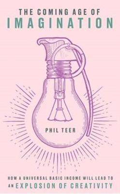 The Coming Age of Imagination Phil Teer 9781783525935