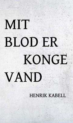 Mit blod er kongevand Henrik Kabell 9788799817184