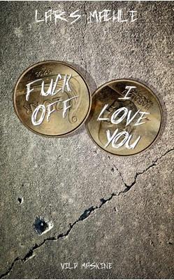 Fuck off – I love you Lars Mæhle 9788772270296