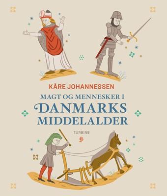 Magt og mennesker i Danmarks middelalder Kåre Johannessen 9788740658514