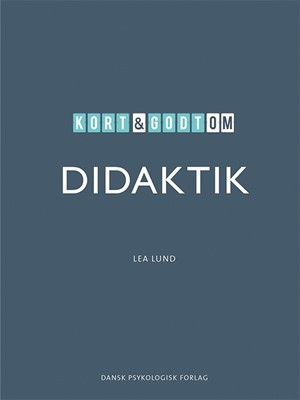 Kort & godt om DIDAKTIK Lea Lund 9788771587654