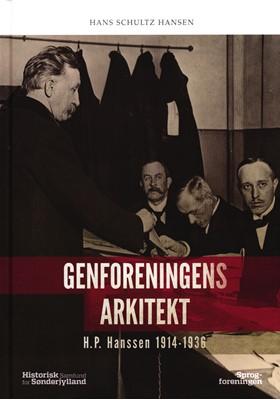 Genforeningens arkitekt - H.P Hanssen 1914-1936 Hans Schultz Hansen 9788774061397