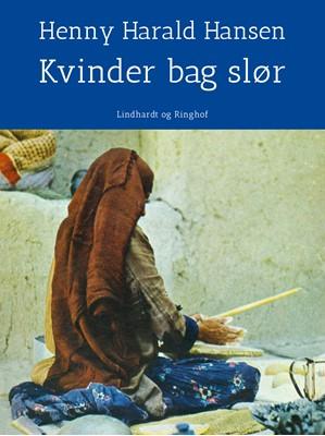 Kvinder bag slør - på rejse i Islams verden Henny Harald Hansen 9788726317930