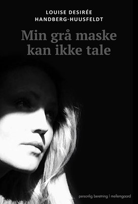 Min grå maske kan ikke tale Louise Desirée Handberg-Huusfeldt 9788772189024