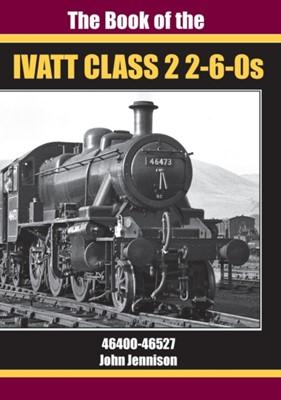 THE BOOK OF IVATT CLASS 2 2-6-0s John Jennison 9781911262268