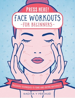 Press Here! Face Workouts for Beginners Nadira V Persaud 9781592339426