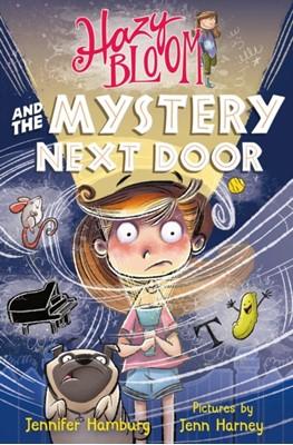 Hazy Bloom and the Mystery Next Door Jennifer Hamburg 9781250233271