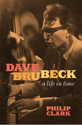 Dave Brubeck: A Life in Time Philip Clark 9781472272478