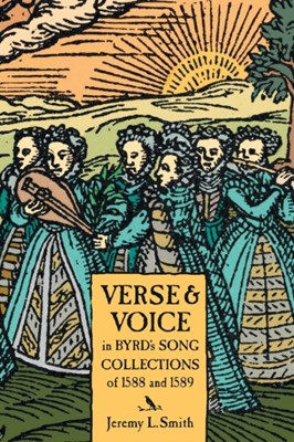 Verse and Voice in Byrd's Song Collections of 1588 Jeremy L. Smith, Jeremy L. (Customer) Smith 9781783274666